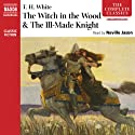 'The Witch in the Wood' & 'The Ill-Made Knight' Audiobook by T. H. White Narrated by Neville Jason