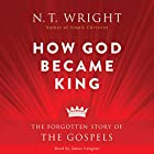 How God Became King: The Forgotten Story of the Gospels Hörbuch von N. T. Wright Gesprochen von: James Langton