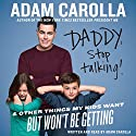 Daddy, Stop Talking: And Other Things My Kids Want But Won't Be Getting (       UNABRIDGED) by Adam Carolla Narrated by Adam Carolla