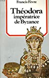 img - for Theodora, imperatrice de Byzance (Collection