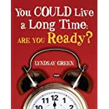 You Could Live a Long Time: Are You Ready?by Lyndsay Green