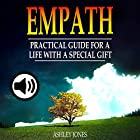 Empath: Practical Guide for a Life with a Special Gift Hörbuch von Ashley Jones Gesprochen von: Rachel Perry