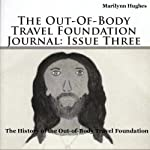 The Out-of-Body Travel Foundation Journal: Issue Three: The History of the Out-of-Body Travel Foundation! | Marilynn Hughes