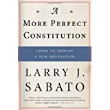 A More Perfect Constitution: Why the Constitution Must Be Revised: Ideas to Inspire a New Generationby Larry Sabato