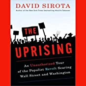 The Uprising: An Unauthorized Tour of the Populist Revolt Scaring Wall Street and Washington | [David Sirota]