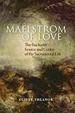 Oliver Treanor Maelstrom of Love: The Eucharist - Source and Centre of the Sacramental Life