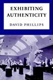 Exhibiting Authenticity (0719047978) by Phillips, David