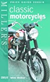 Miller's Classic Motorcycles: Price Guide 2005 2006 (Mitchell Beazley Antiques & Collectables)