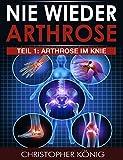 NIE WIEDER ARTHROSE - Arthrose im Knie (Arthrose, Kniearthrose 1)