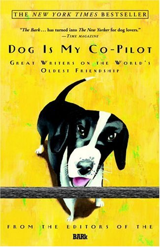 Dog Is My Co-Pilot: Great Writers on the World's Oldest Friendship, Bark Editors