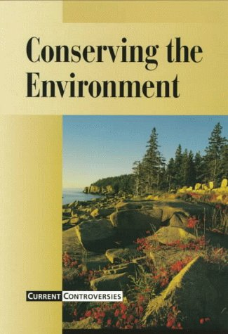Conserving the Environment (Current Controversies)