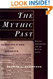 The Mythic Past: Biblical Archaeology And The Myth Of Israel (British Commonwealth, United States, United Nations, 1993)