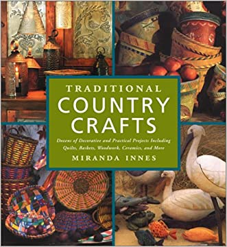 Traditional Country Crafts: Dozens of Decorative and Practical Projects, Including Quilts, Baskets, Woodwork, Ceramics and More