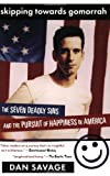Skipping Towards Gomorrah: The Seven Deadly Sins and the Pursuit of Happiness in America (0452284163) by Savage, Dan