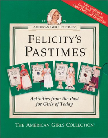 American Girls Pastimes: Felicity&#39;s Pastimes (Cookbook, Craft Book, Paper Dolls, Theater Kit)