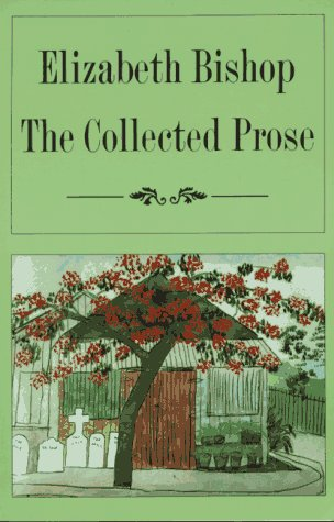 The Collected Prose, ELIZABETH BISHOP
