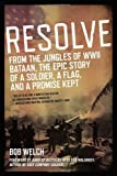 Resolve: From the Jungles of WW II Bataan,The Epic Story of a Soldier, a Flag, and a Prom ise Kept