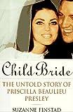 Child Bride: The Untold Story of Priscilla Beaulieu Presley