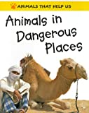 Animals in Dangerous Places (Animals That Help Us (Franklin Watts Hardcover)) (0531154084) by Oliver, Clare
