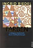 Farben: In Religion, Gesellschaft, Kunst und Psychotherapie