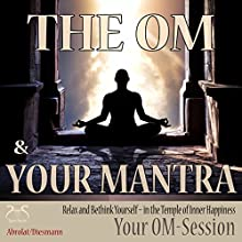 The Om and Your Mantra: Relax and Bethink Yourself - in the Temple of Inner Happiness (Your Om-Session) Audiobook by Franziska Diesmann, Torsten Abrolat Narrated by Colin Griffiths-Brown