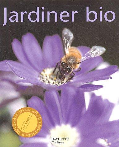 Livre jardiner bio cultiver son jardin dans le respect for Savoir jardiner