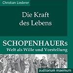 Die Kraft des Lebens. Schopenhauers Welt als Wille und Vorstellung | Christian Liederer