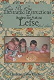 Step by Step Illustrated Instructions and Recipes for Making Lefse, 2nd Edition