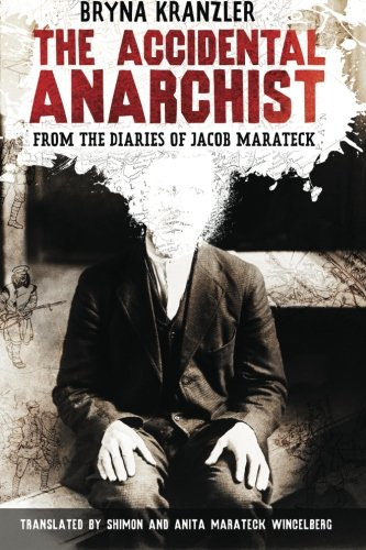 Book: The Accidental Anarchist - From the Diaries of Jacob Marateck by Bryna Kranzler