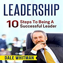 Leadership: 10 Steps to Being a Successful Leader Audiobook by Dale Whitman Narrated by Gerald Zimmerman