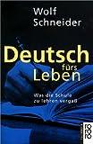 Deutsch fürs Leben: Was die Schule zu lehren vergaß title=