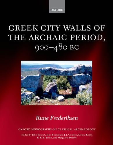 Greek City Walls of the Archaic Period, 900-480 BC (Oxford Monographs on Classical Archaeology), by Rune Frederiksen