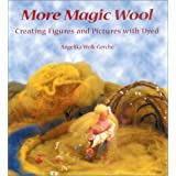 More Magic Wool (P) (Creating Figures and Pictures from Dyed Wool) ~ Angelika Wolk-Gerche