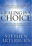 Healing Is a Choice : 10 Decisions That Will Transform Your Life and 10 Lies That Can Prevent You From Making Them