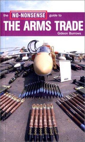 The No-Nonsense Guide to the Arms Trade (No-Nonsense Guides), Burrows,Gideon