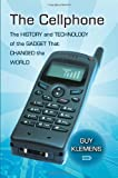 The Cellphone: The History and Technology of the Gadget That Changed the World