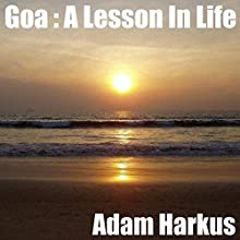 Goa : A Lesson In Life Audiobook by Adam Harkus Narrated by Chiquito Joaquim Crasto