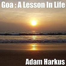 Goa : A Lesson In Life | Livre audio Auteur(s) : Adam Harkus Narrateur(s) : Chiquito Joaquim Crasto