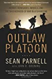 Outlaw Platoon: Heroes, Renegades, Infidels, and the Brotherhood of War in Afghanistan 1st (first) Edition by Parnell, Sean, Bruning, John [2012]
