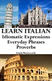 Learn Italian: Idiomatic Expressions - Everyday Phrases - Proverbs (English Edition)