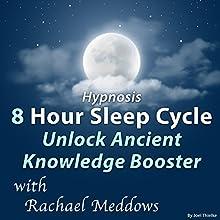 Hypnosis 8 Hour Sleep Cycle Unlock Ancient Knowledge Booster Discours Auteur(s) : Joel Thielke Narrateur(s) : Rachael Meddows