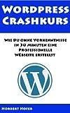 Wordpress Crashkurs - Wie Du ohne Vorkenntnisse In 30 Min. eine Professionelle Webseite erstellst. Inklusive 16 Videos