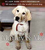 Marley and Me: Life and Love with the World's Worst Dog | [John Grogan]