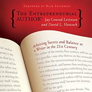 The Entrepreneurial Author: Achieving Success and Balance as a Writer in the 21st Century | [David L. Hancock, Jay Conrad Levinson]