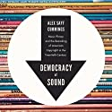 Democracy of Sound: Music Piracy and the Remaking of American Copyright in the Twentieth Century Audiobook by Alex Cummings Narrated by Aaron Abano