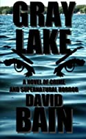 Gray Lake: A Novel of Crime and Supernatural Horror