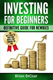 Investing for Beginners: Definitive Guide for Newbies (Investing, Investment, Stocks, Retirement)