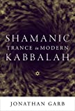 Shamanic Trance in Modern Kabbalah by Garb, Jonathan [University Of Chicago Press,2011] (Hardcover)