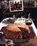 Cucina & Famiglia: Two Italian Families Share Their Stories, Recipes, And Traditions
