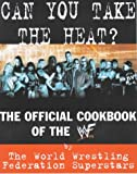 Can You Take the Heat?: The Official Cookbook of the WWF